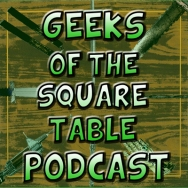 Geeks of the Square Table Podcast