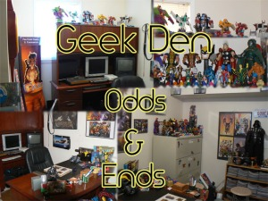 Geek Den Odds and Ends