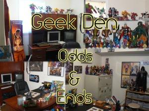 Geek Den Odds and Ends