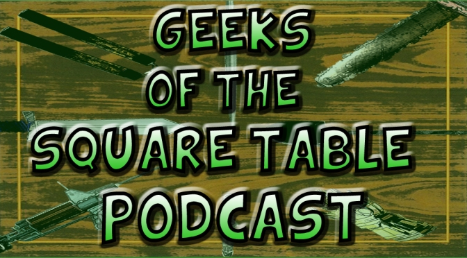 Geeks of the Square Table: Episode 93 – July 8th, 2015