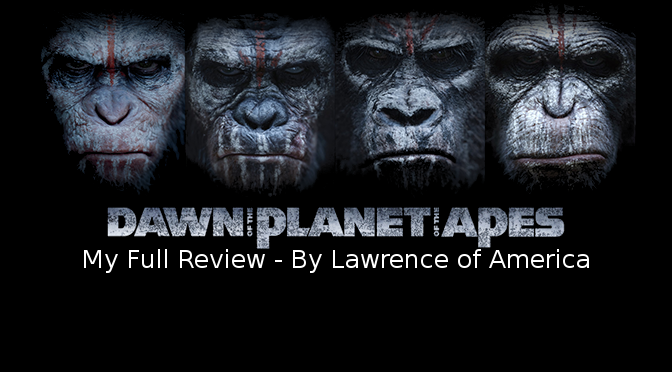 Dawn of the Planet of the Apes My Full Review – By Lawrence of America