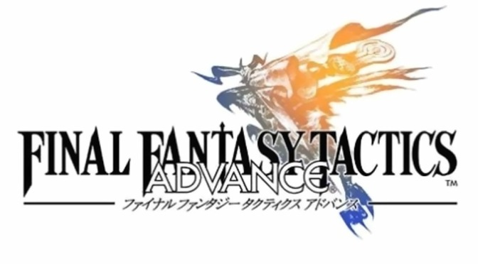 Video Games You Should Have Played By Now: Final Fantasy Tactics Advance