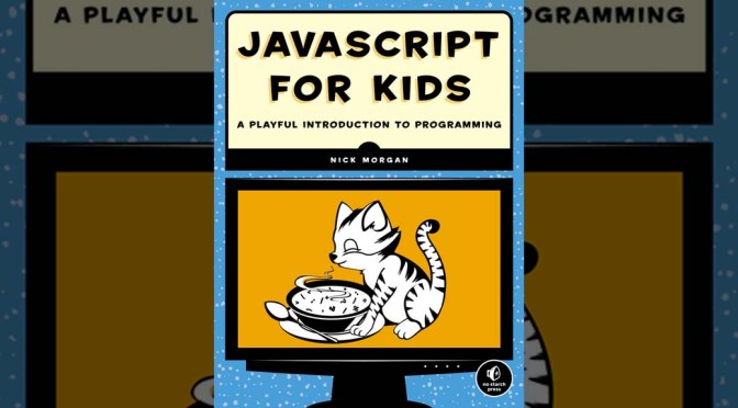 'JavaScript For Kids' is a Robust Primer for Future Kings of Code