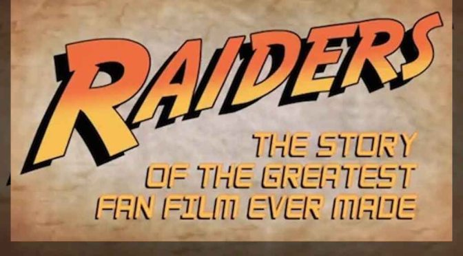 Trailer: 'RAIDERS! The Story of the Greatest Fan Film Ever Made'