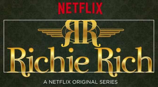 The 'Richie Rich' Netflix Series has a Trailer