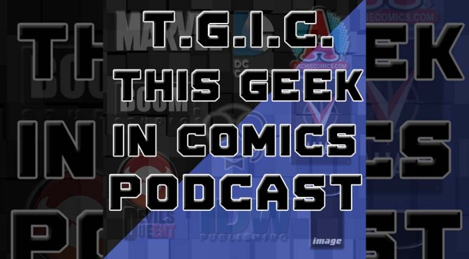 T.G.I.C. Podcast: Episode 005 for 03/11/2015